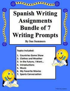Spanish Writing Prompts Bundle Number 2 of 7 Writing Assignments by Sue Summers - Topics include: Countries and Capitals Game Show, Clothes and Weather, In the Future, I Want..., Introductions, Music, My Favorite Movies, and Sports Conversations. All include a sample essay that can be used as a student translation activity.