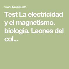 Test La electricidad y el magnetismo. biología. Leones del col...