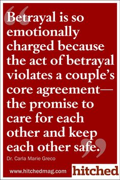 """""""Betrayal is so emotionally charged because the act of betrayal violates a couple's core agreement—the promise to care for each other and keep each other safe."""""""