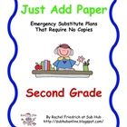 $$. Just Add Paper is a line of substitute teaching plans for grades K-5 for those true emergencies. When you have to be out and have nothing planned, Just Add Paper is there. Or if you are a sub and walk into a classroom with no plans, Just Add Paper is there. No copies needed. All you need is a picture book of your choice and any kind of paper available.
