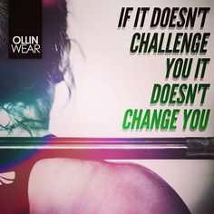 Inspiration Quote: If it doesn't challenge you it doesn't change you