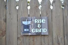 Rise and Grind Coffee Wood Sign by therustysuitcase on Etsy