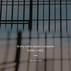 Brány svého vězení si neseme každý v sobě. Jean Paul Sartre, Motto, Inspirational Quotes, Motivation, Words, Life Coach Quotes, Inspiring Quotes, Daily Motivation, Mottos