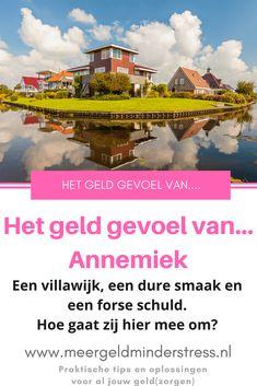 Het geldgevoel van... Annemiek. Hoe voelt het om in een villawijk te wonen en grote schulden te hebben? Meer geld, minder stress