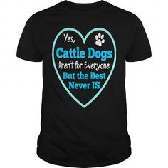 Awesome Tee Dog Cattle Dogs Arent For Everyone T shirts
