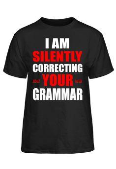 I Am Silently Correcting Your Grammar  T-Shirt #PassionTees #custom #hoodies #tshirts