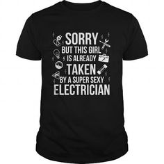 Awesome Tee Electrician  Sorry but this girl is already taken by a super sexy electrician T shirts
