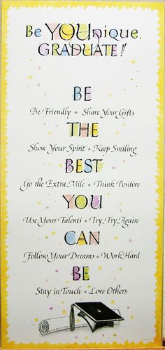 Graduate Poster  Be YOUnique Graduate! BE Be Friendly * Share Your Gifts THE Show Your Spirit * Keep Smiling BEST Go the Extra Mile * Think Positive YOU Use Your Talents * Try, Try Again CAN Follow Your Dreams * Work Hard BE Stay in Touch * Love Others  10.75 x 23 Poster posters $11.95#Repin By:Pinterest++ for iPad#