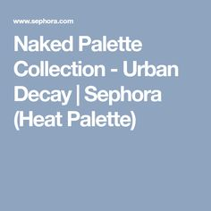 Naked Palette Collection - Urban Decay | Sephora (Heat Palette)