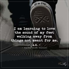 I am learning to love the sound of my feet - http://themindsjournal.com/i-am-learning-to-love-the-sound-of-my-feet/
