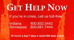 Get Help Now. If you're in crisis, call us toll-free. Indiana: 800.832.5442. Tennessee: 800.681.7444. 24/7/365.