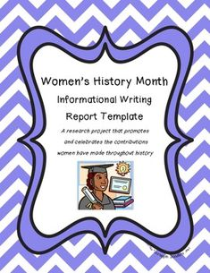 So many young students aren't sure of what important information they should include when writing a report. I created this report template to give to students when they are researching a famous Woman for Women's History Month.   The packet includes:  1- A 2 page list of famous women throughout history.
