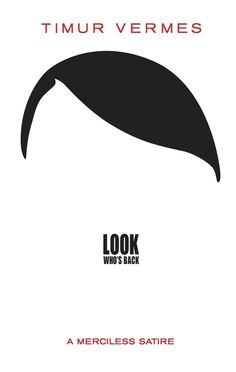"""""""Look Who's Back"""" by Timur Vermes, translated by Jamie Bulloch, is out now from MacLehose Press."""