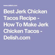 Best Jerk Chicken Tacos Recipe - How To Make Jerk Chicken Tacos - Delish.com