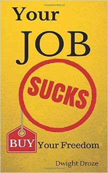 Buy the book Your Job Sucks and buy your freedom today.