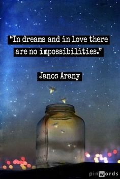 in dreams and in love there are no impossibilities - Google Search