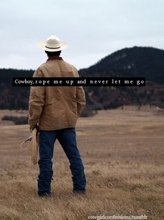 Cowboy, rope me up and never let me go.
