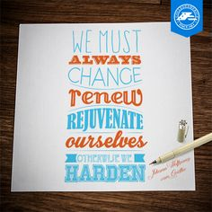 #MotivationalMondays: We must always change, renew, rejuvenate ourselves, otherwise we harden.
