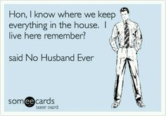 Very true...about my husband!  LOL