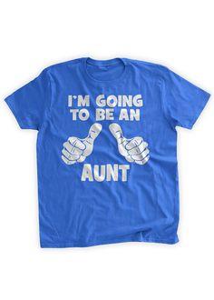 78e7cd7e3 I'm Going To Be An Aunt T-Shirt New Baby Gift Pregnancy Announcement Sister  Baby Shower Gender Reveal Family Mens Ladies Womens Kids T-shirt