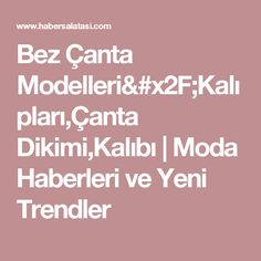 Bez Çanta Modelleri/Kalıpları,Çanta Dikimi,Kalıbı | Moda Haberleri ve Yeni Trendler