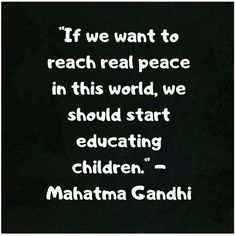 """If we want to reach real peace in this world, we should start educating children. Mahtma Gandhi, Mahatma Gandhi Quotes, Poem Quotes, Best Quotes, Motivational Quotes, Life Quotes, Psychology Careers, Psychology Quotes, Quotes Children"