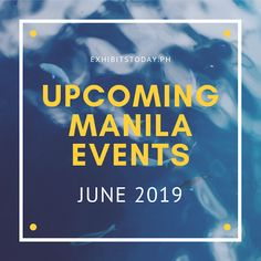 Upcoming Manila Events in June 2019 Upcoming Events, Manila, Philippines