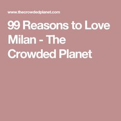 99 Reasons to Love Milan - The Crowded Planet