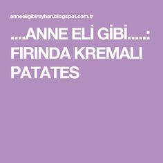 ....ANNE ELİ GİBİ.....: FIRINDA KREMALI PATATES