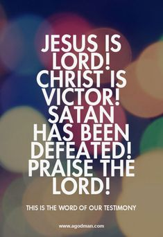Jesus is Lord! Christ is Victor! Satan has been defeated! Praise the Lord! - this is the word of our testimony! More at www.agodman.com