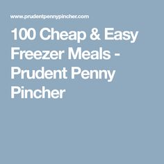 100 Cheap & Easy Freezer Meals - Prudent Penny Pincher