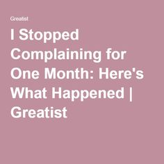 I Stopped Complaining for One Month: Here's What Happened | Greatist