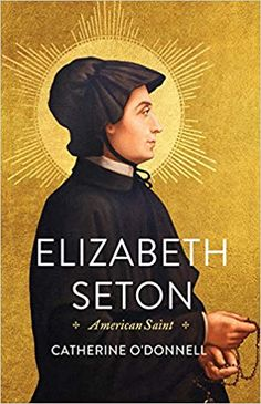 Elizabeth Seton: American Saint: An absorbing read into the rich story of the life and times of Elizabeth Seton -- America's first native-born saint of the Roman Catholic Church.