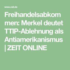Freihandelsabkommen: Merkel deutet TTIP-Ablehnung als Antiamerikanismus  ZEIT ONLINE