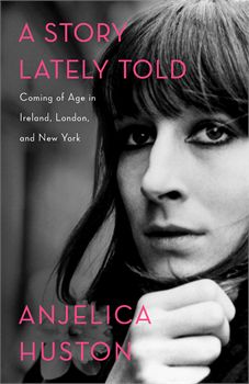 A Story Lately Told by Anjelica Huston.