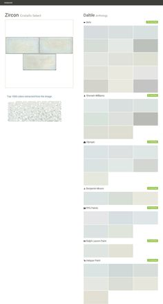 Zircon. Cristallo Select. Anthology. Daltile. Behr. Sherwin Williams. Olympic. Benjamin Moore. PPG Paints. Ralph Lauren Paint. Valspar Paint.  Click the gray Visit button to see the matching paint names.