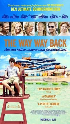 2013-The Way Way Back...this movie is awesome,  It  A cool thing about this film is   The humour and level of sarcasm was amazing! 4/4
