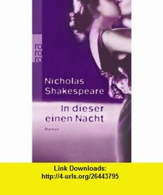 In dieser einen Nacht (9783499245251) Nicholas Shakespeare , ISBN-10: 3499245256  , ISBN-13: 978-3499245251 ,  , tutorials , pdf , ebook , torrent , downloads , rapidshare , filesonic , hotfile , megaupload , fileserve