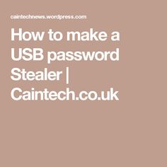 How to make a USB password Stealer | Caintech.co.uk