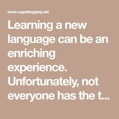 Learning a new language can be an enriching experience. Unfortunately, not everyone has the time or patience to sit through foreign language classes. I rem Language Classes, Learn A New Language, Foreign Language, Patience, Self, Study, Learning, Blog, Studio