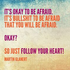 Don't be afraid to be afraid! Just accept and move on anyway!