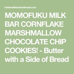 MOMOFUKU MILK BAR CORNFLAKE MARSHMALLOW CHOCOLATE CHIP COOKIES! - Butter with a Side of Bread