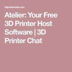 Atelier: Your Free 3D Printer Host Software | 3D Printer Chat