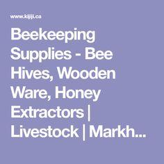 Beekeeping Supplies - Bee Hives, Wooden Ware, Honey Extractors   Livestock   Markham / York Region   Kijiji