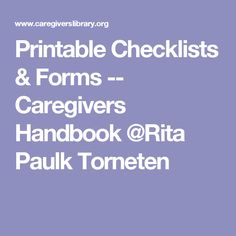 Printable Checklists & Forms -- Caregivers Handbook @Rita Paulk Torneten