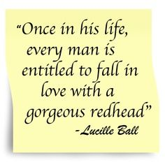 """""""Once in his life, every man is entitled to fall in love with a gorgeous redhead"""" - Lucille Ball Great Quotes, Quotes To Live By, Me Quotes, Inspirational Quotes, I Love Lucy, Love Her, Gorgeous Redhead, Hello Gorgeous, Beautiful"""