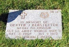 Valor award for SGT (then PFC) Dexter James Kerstetter (1907-1972) US Army. Medal of Honor for conspicuous gallantry and intrepidity in action above and beyond the call of duty on 13 April 1945....at Galiano, Luzon, Philippine Islands. ....his fearless attack in the face of great odds was an inspiration to his comrades in their dangerous task. Read more, scroll down page to Life After the War. HistoryLink.org Branch Of Service, Medal Of Honor Recipients, All Hero, Above And Beyond, Call Of Duty, Dexter, Us Army, Islands, Awards