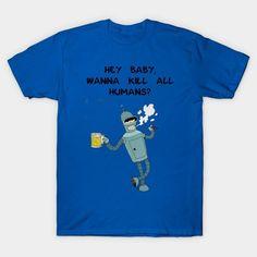 Bender - Hey Baby, Wanna Kill All Humans? - Mens T-Shirt