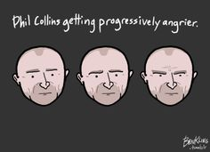 Phil Collins getting progressively angrier.