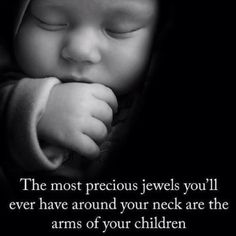 """where did the words go? It said, """"the most precious thing that u will ever put on your neck is the arms of your children"""" . Great Quotes, Quotes To Live By, Me Quotes, Inspirational Quotes, Baby Quotes, Funny Quotes, Family Quotes, Baby Poems, The Words"""